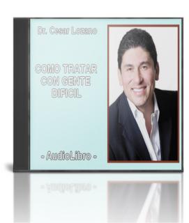Como Tratar con Gente Dificil – Cesar Lozano [AudioLibro]